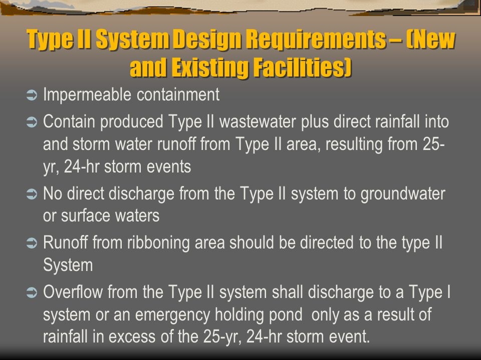 Type II System Design Requirements – (New and Existing Facilities)  Impermeable containment  Contain produced Type II wastewater plus direct rainfal