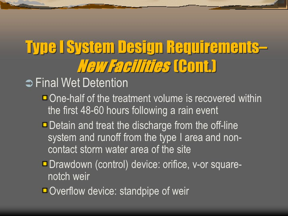 Type I System Design Requirements– New Facilities (Cont.)  Final Wet Detention One-half of the treatment volume is recovered within the first 48-60 h