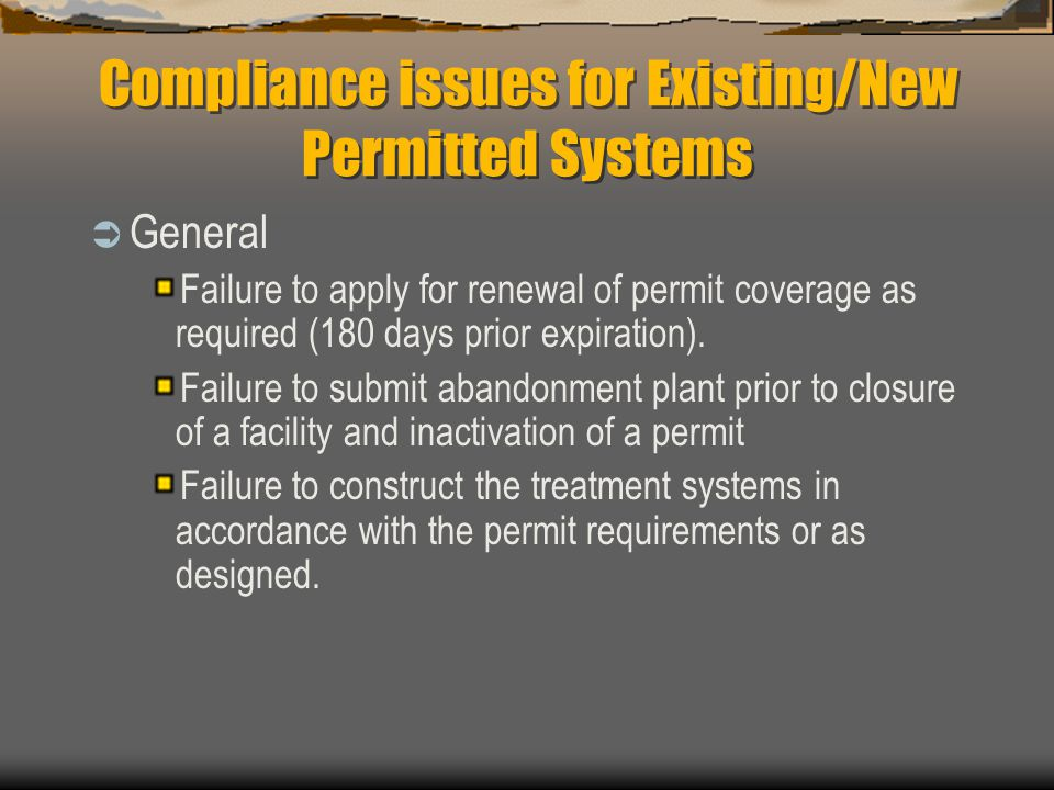 Compliance issues for Existing/New Permitted Systems  General Failure to apply for renewal of permit coverage as required (180 days prior expiration)