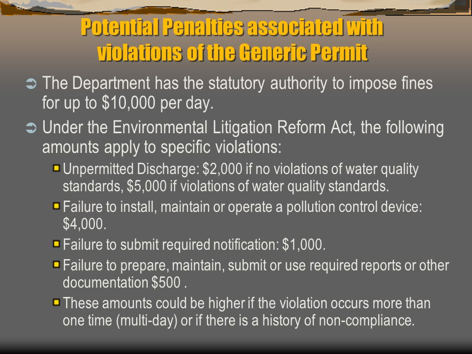 Potential Penalties associated with violations of the Generic Permit  The Department has the statutory authority to impose fines for up to $10,000 pe