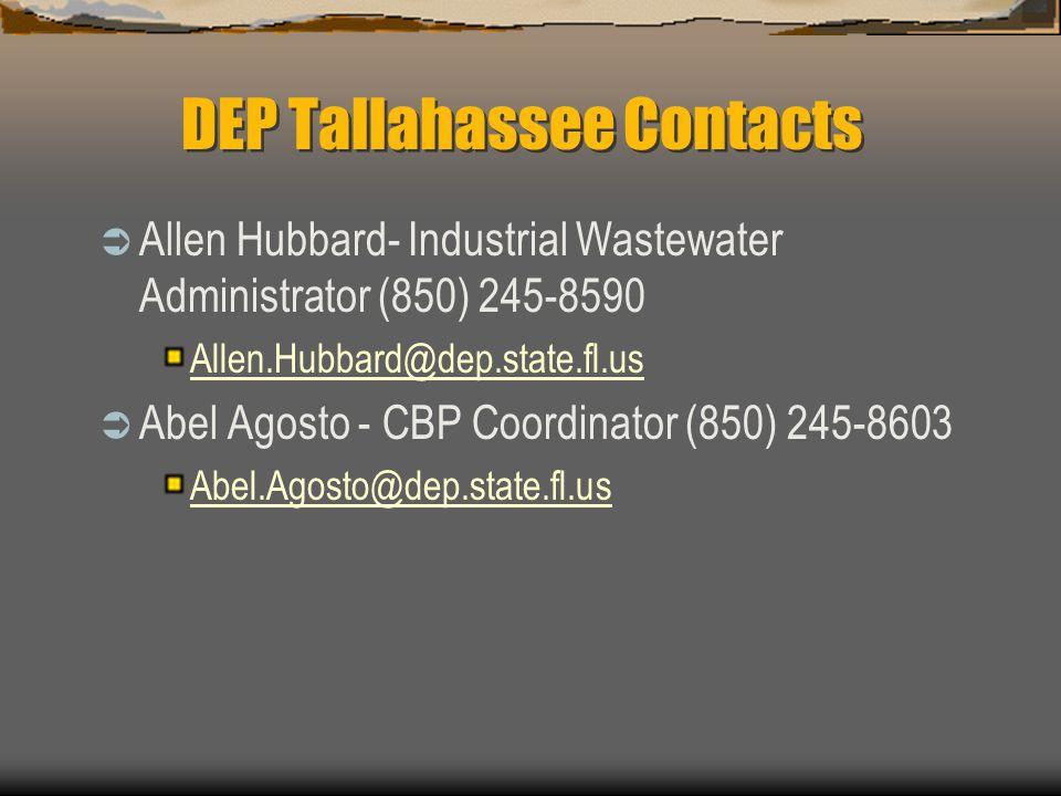 DEP Tallahassee Contacts  Allen Hubbard- Industrial Wastewater Administrator (850) 245-8590 Allen.Hubbard@dep.state.fl.us  Abel Agosto - CBP Coordinator (850) 245-8603 Abel.Agosto@dep.state.fl.us