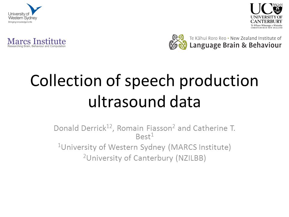 Collection of speech production ultrasound data Donald Derrick 12, Romain Fiasson 2 and Catherine T.