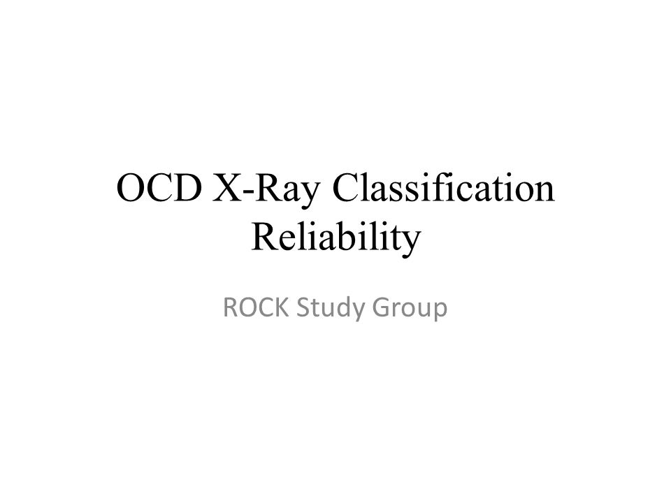 OCD X-Ray Classification Reliability ROCK Study Group