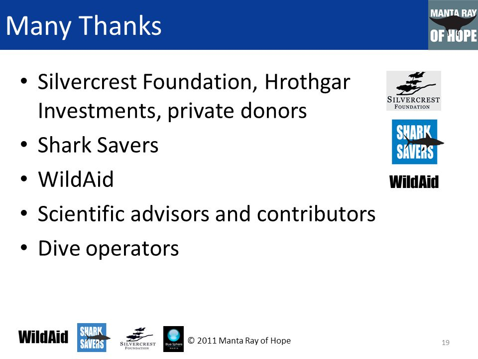 Many Thanks Silvercrest Foundation, Hrothgar Investments, private donors Shark Savers WildAid Scientific advisors and contributors Dive operators WildAid 19 © 2011 Manta Ray of Hope