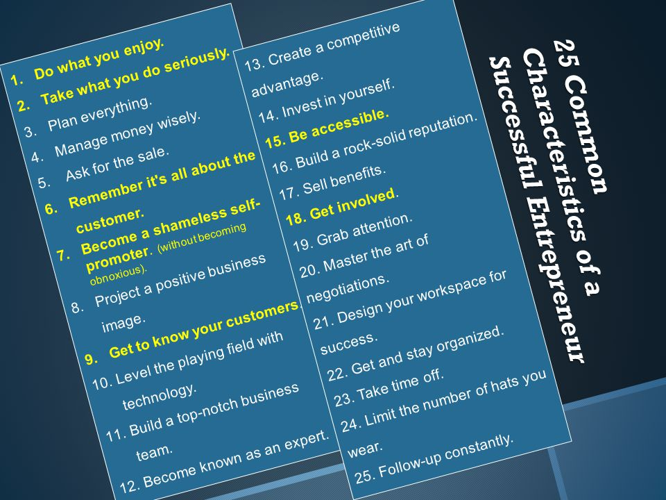 25 Common Characteristics of a Successful Entrepreneur 1.Do what you enjoy.
