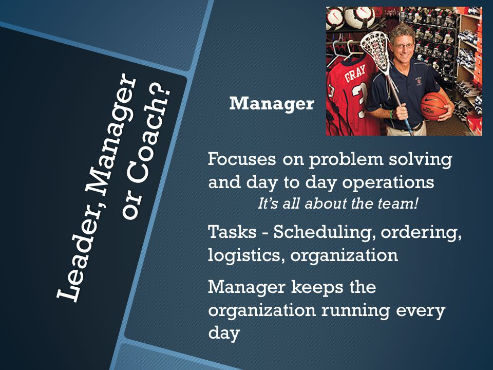 Focuses on problem solving and day to day operations It's all about the team.
