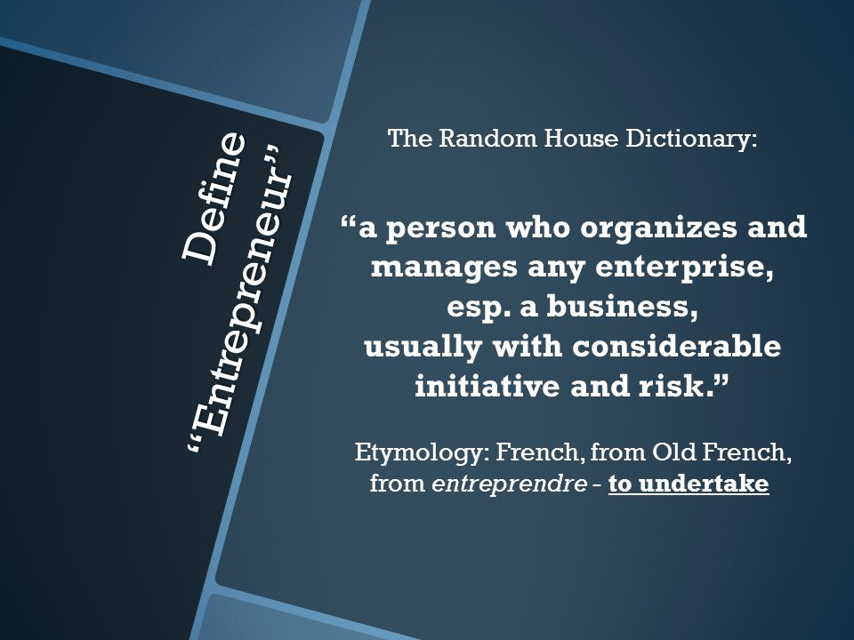 Define Entrepreneur The Random House Dictionary: a person who organizes and manages any enterprise, esp.