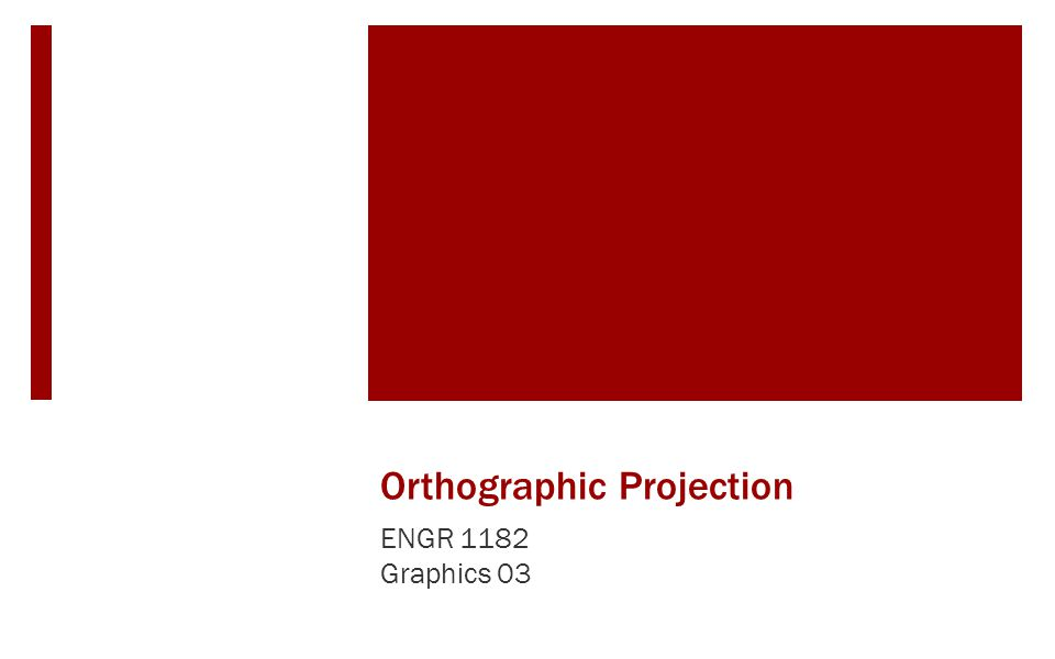 Today's Objectives  Creating Orthographic Projections Basics Hidden Lines  GP03 In-Class Activity  GP03 Out-of-Class Homework Assignment