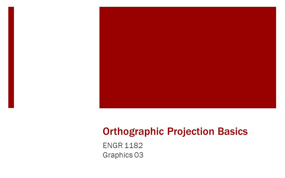 Drawing Orthographic Views  One way to visualize objects in orthographic is to imagine the object inside a glass box.