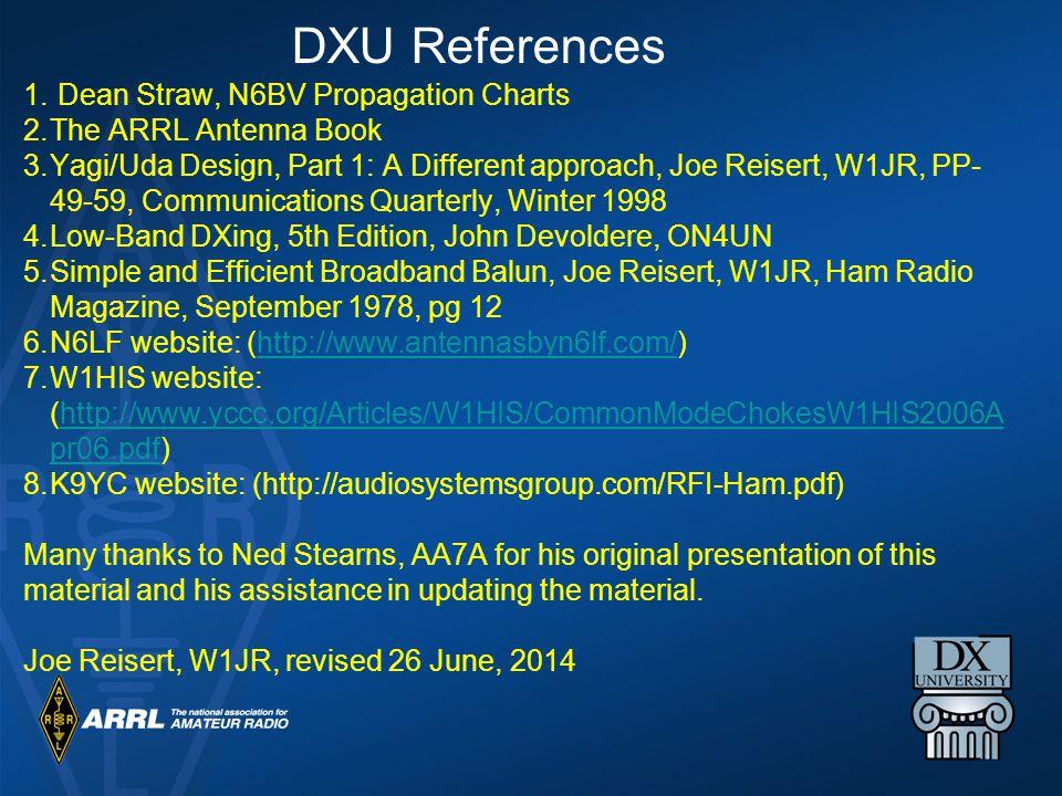 DXU References 1. Dean Straw, N6BV Propagation Charts 2.The ARRL Antenna Book 3.Yagi/Uda Design, Part 1: A Different approach, Joe Reisert, W1JR, PP-