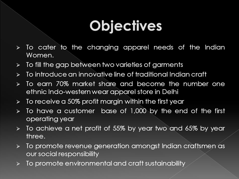 To cater to the changing apparel needs of the Indian Women.