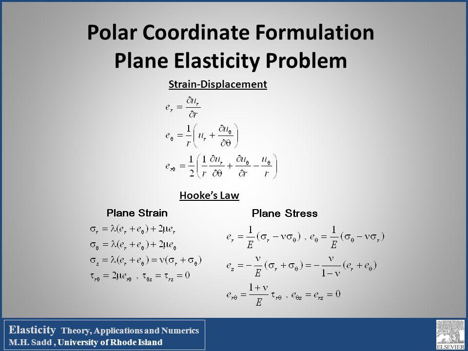 Polar Coordinate Formulation Plane Elasticity Problem Strain-Displacement Hooke's Law Elasticity Theory, Applications and Numerics M.H. Sadd, Universi