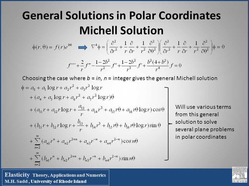 General Solutions in Polar Coordinates Michell Solution Choosing the case where b = in, n = integer gives the general Michell solution Will use variou