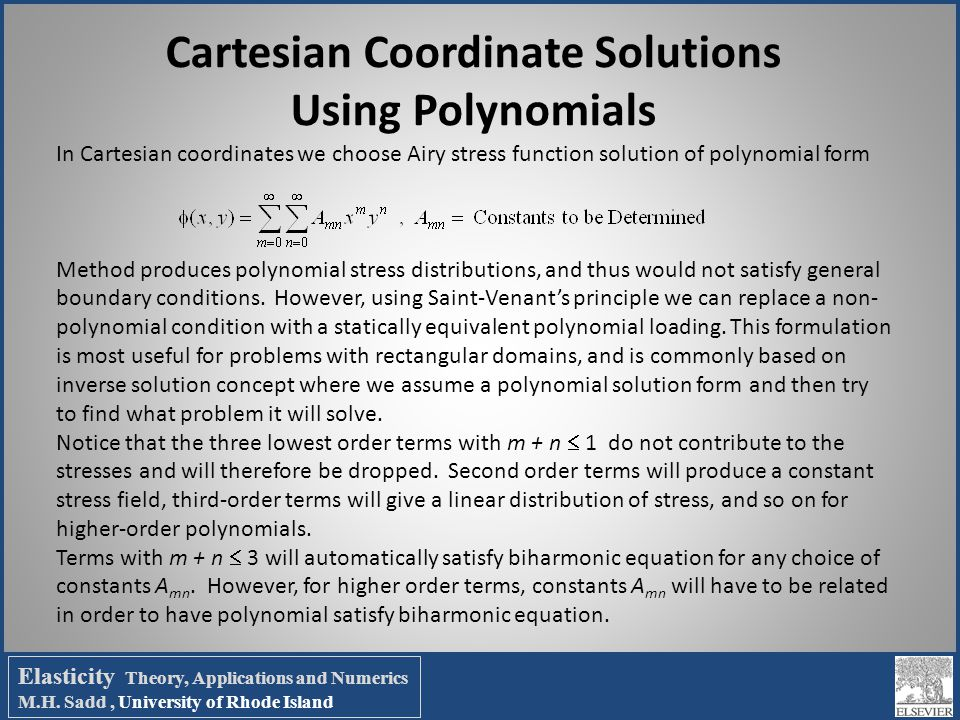 Cartesian Coordinate Solutions Using Polynomials In Cartesian coordinates we choose Airy stress function solution of polynomial form Method produces p