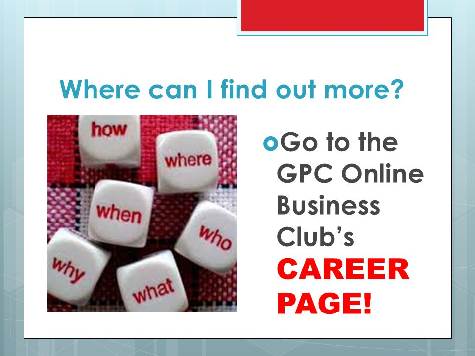 Where can I find out more  Go to the GPC Online Business Club's CAREER PAGE!
