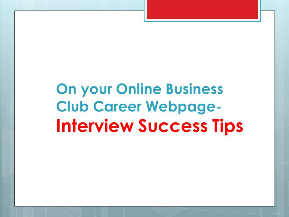 On your Online Business Club Career Webpage- Interview Success Tips