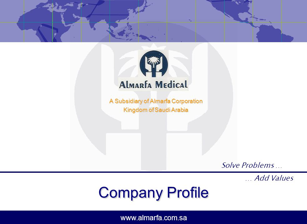 www.almarfa.com.sa Company Profile A Subsidiary of Almarfa Corporation Kingdom of Saudi Arabia Solve Problems … … Add Values