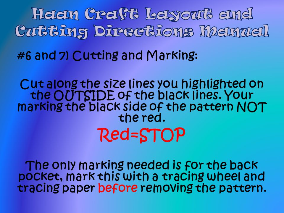 #6 and 7) Cutting and Marking: Cut along the size lines you highlighted on the OUTSIDE of the black lines. Your marking the black side of the pattern