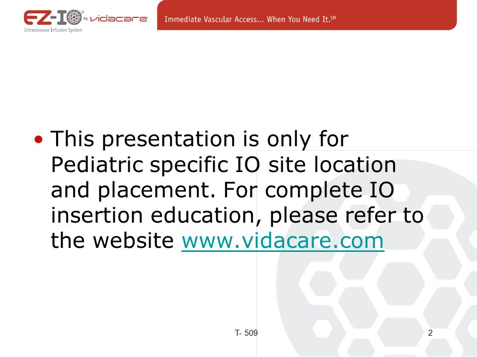 This presentation is only for Pediatric specific IO site location and placement.