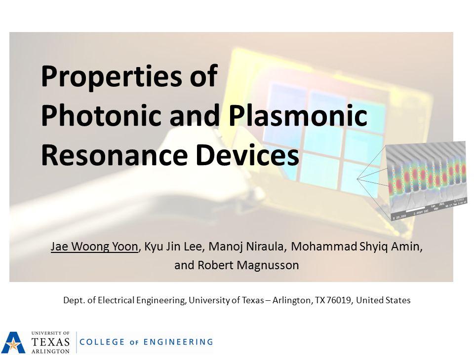 Properties of Photonic and Plasmonic Resonance Devices Jae Woong Yoon, Kyu Jin Lee, Manoj Niraula, Mohammad Shyiq Amin, and Robert Magnusson Dept.