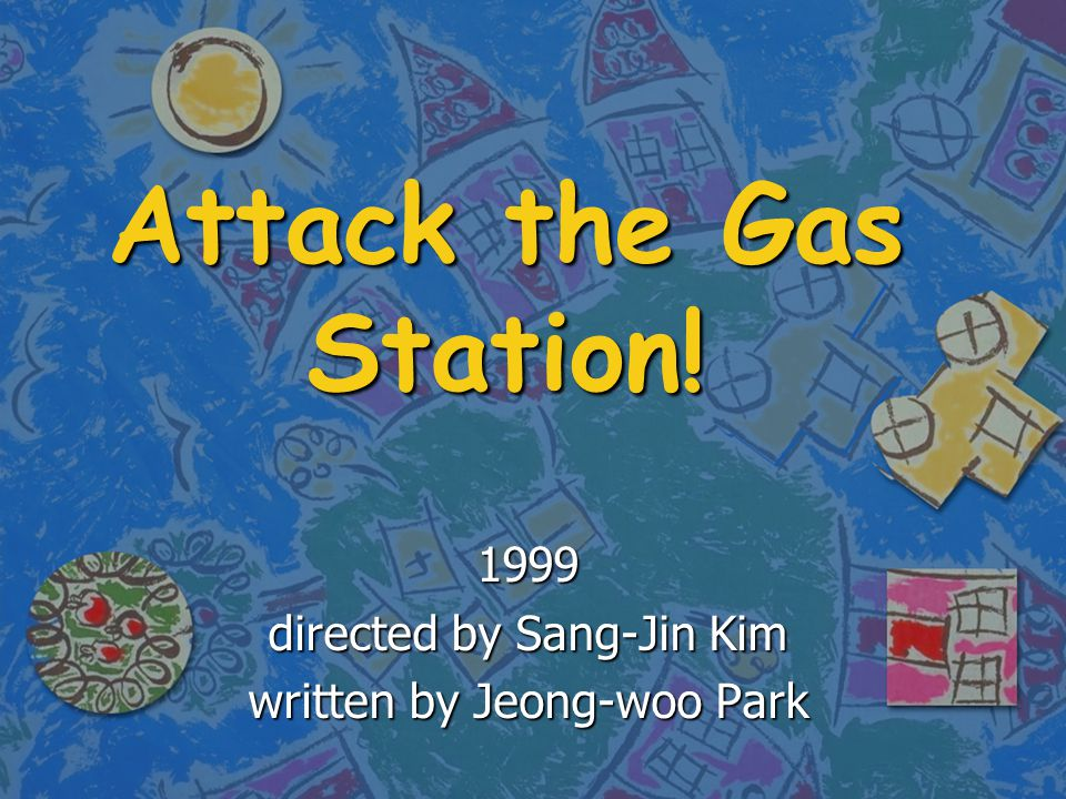 Attack the Gas Station! 1999 directed by Sang-Jin Kim written by Jeong-woo Park