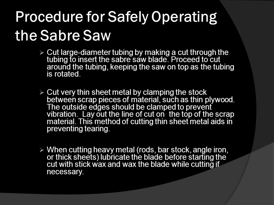 Procedure for Safely Operating the Sabre Saw  Cut large-diameter tubing by making a cut through the tubing to insert the sabre saw blade.
