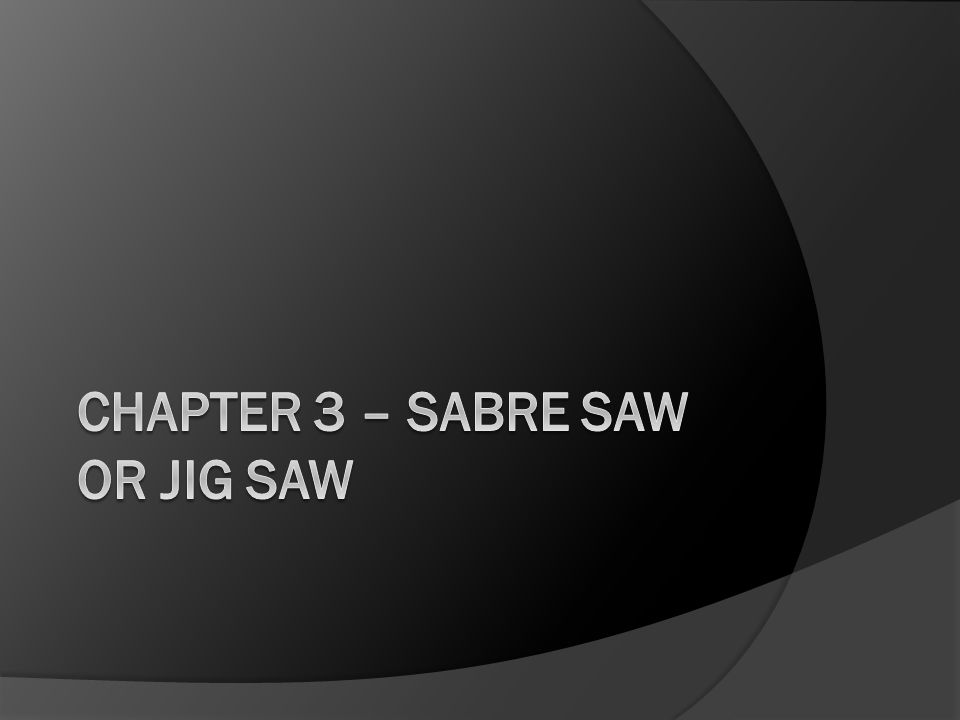 Procedure for Safely Operating the Sabre Saw F.The sabre saw can also be used to notch heavy lumber.