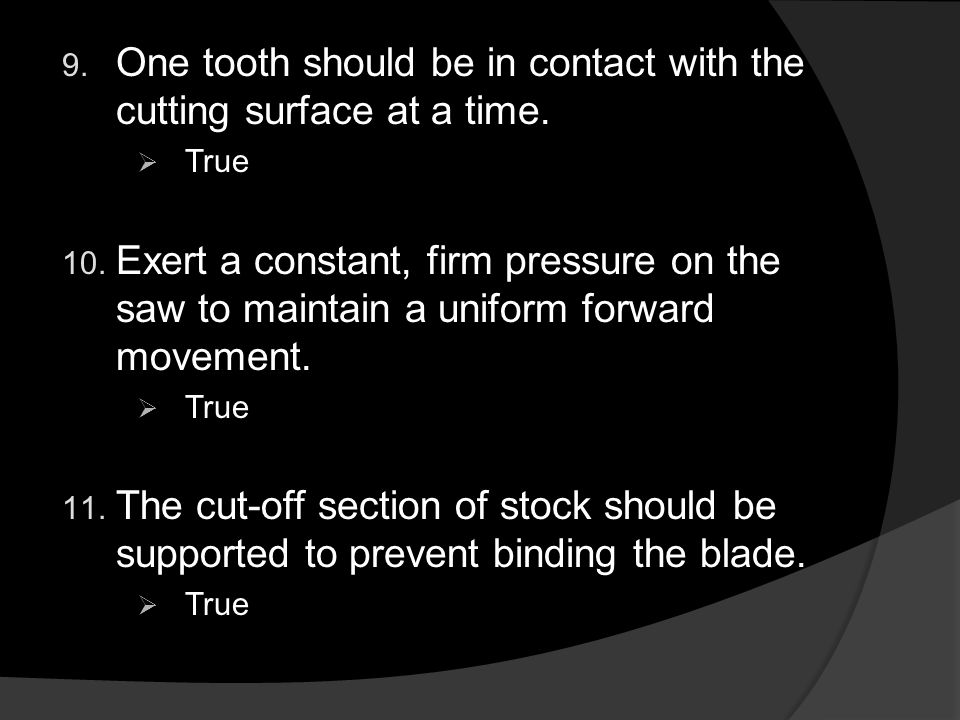 9. One tooth should be in contact with the cutting surface at a time.