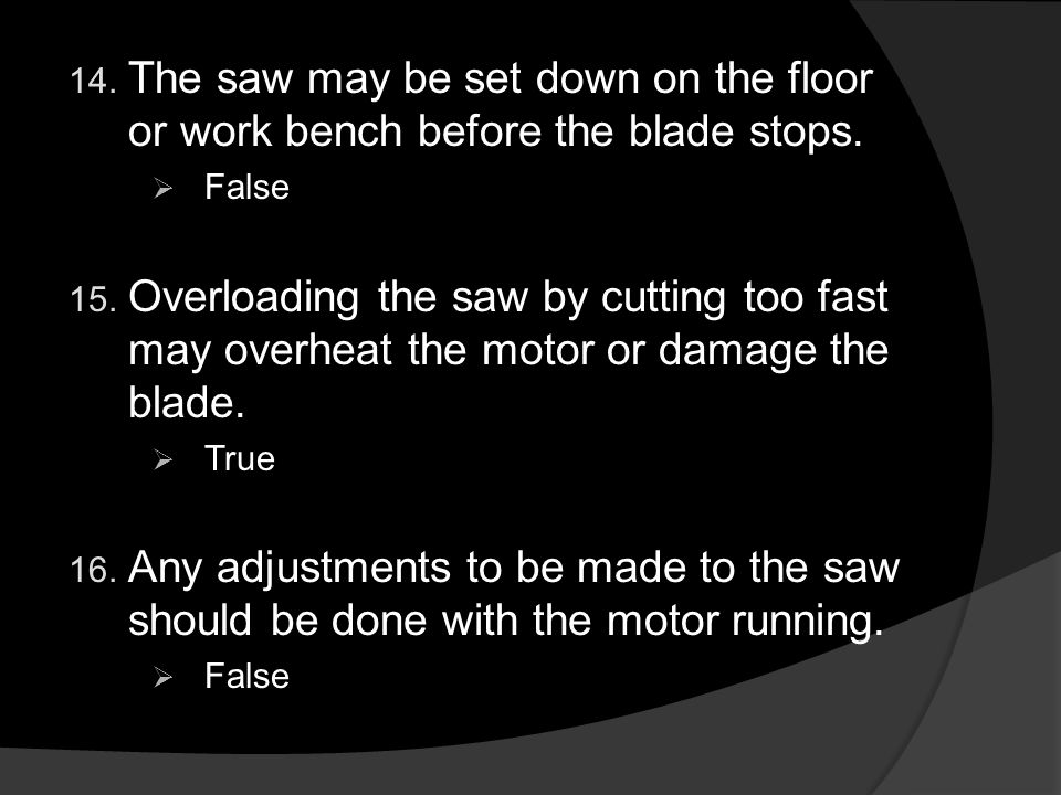 14. The saw may be set down on the floor or work bench before the blade stops.