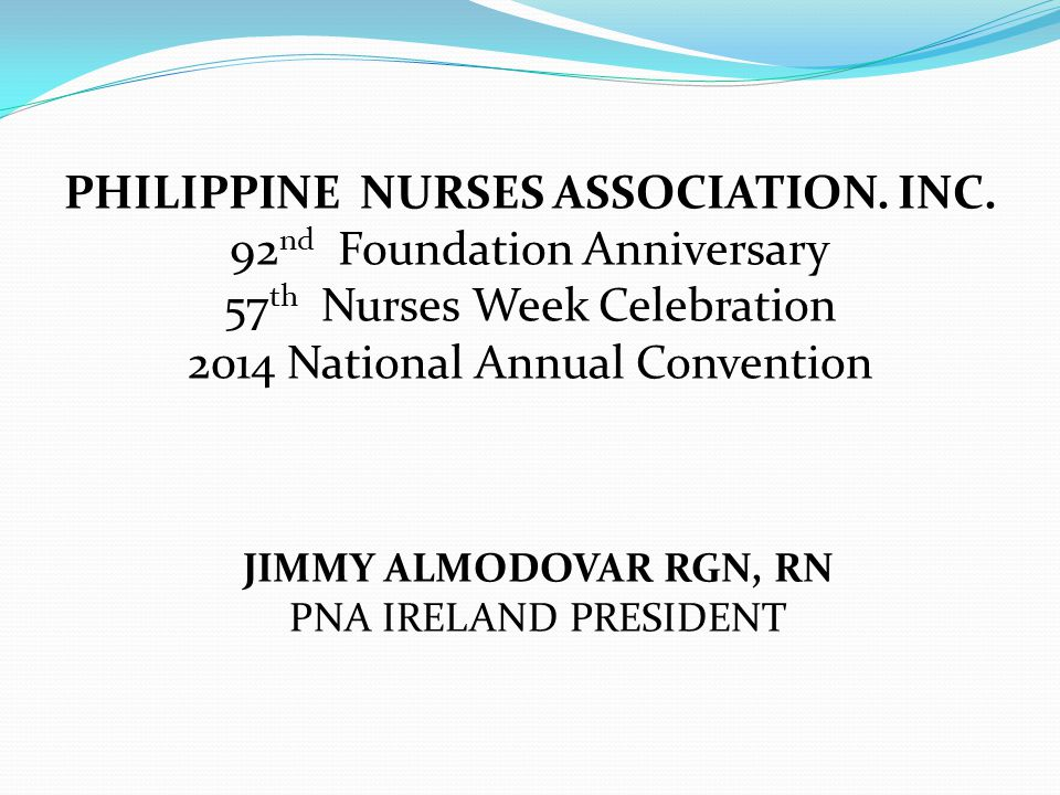PHILIPPINE NURSES ASSOCIATION. INC. 92 nd Foundation Anniversary 57 th Nurses Week Celebration 2014 National Annual Convention JIMMY ALMODOVAR RGN, RN