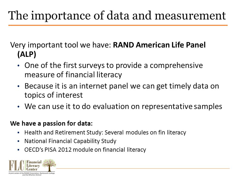The importance of data and measurement Very important tool we have: RAND American Life Panel (ALP) One of the first surveys to provide a comprehensive
