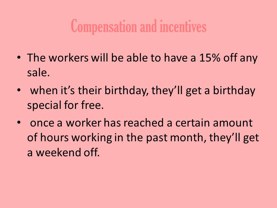 Compensation and incentives The workers will be able to have a 15% off any sale.