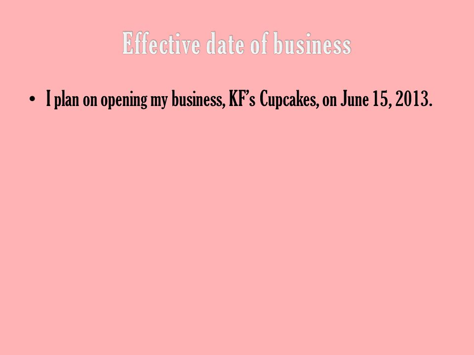 I plan on opening my business, KF's Cupcakes, on June 15, 2013.