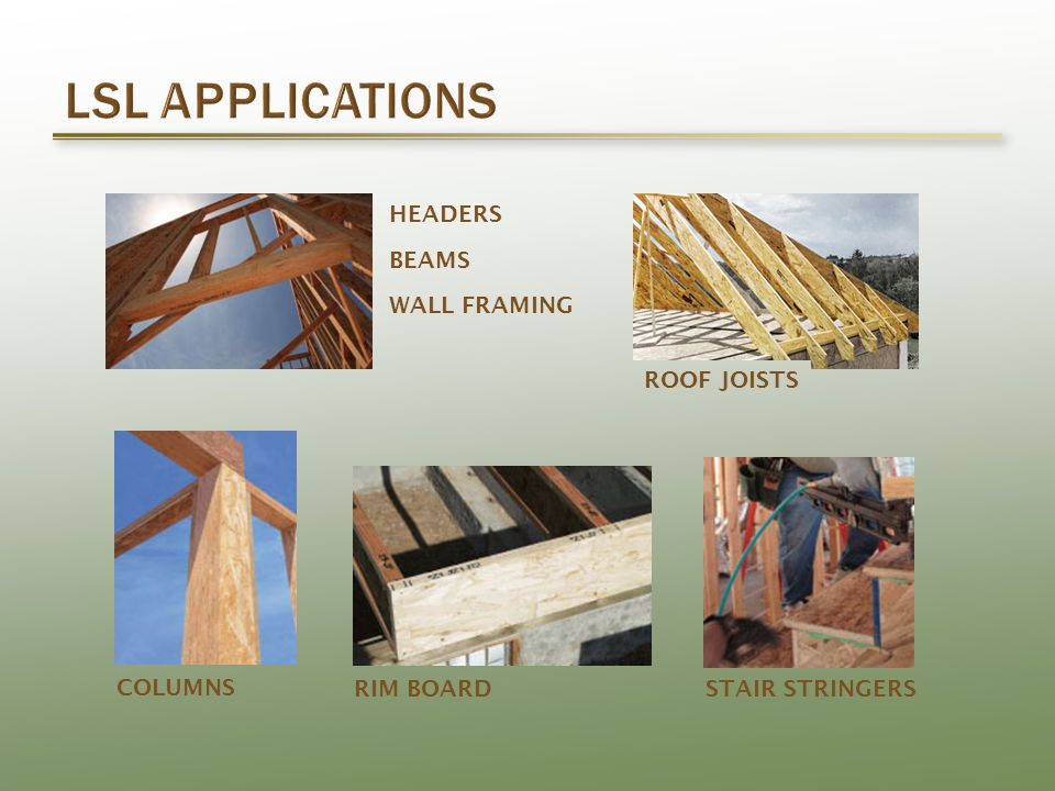 HEADERS BEAMS WALL FRAMING RIM BOARDCOLUMNSSTAIR STRINGERS ROOF JOISTS