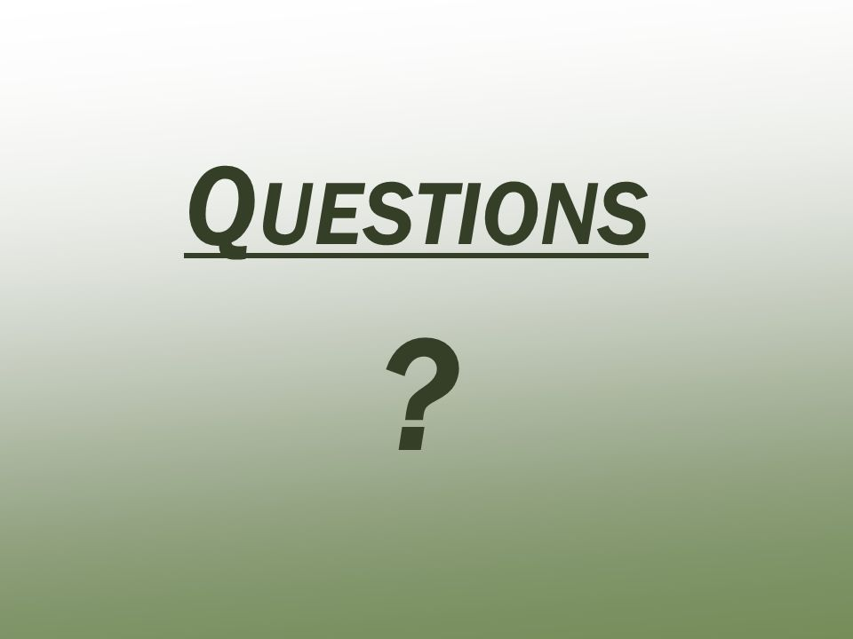 Q UESTIONS ?