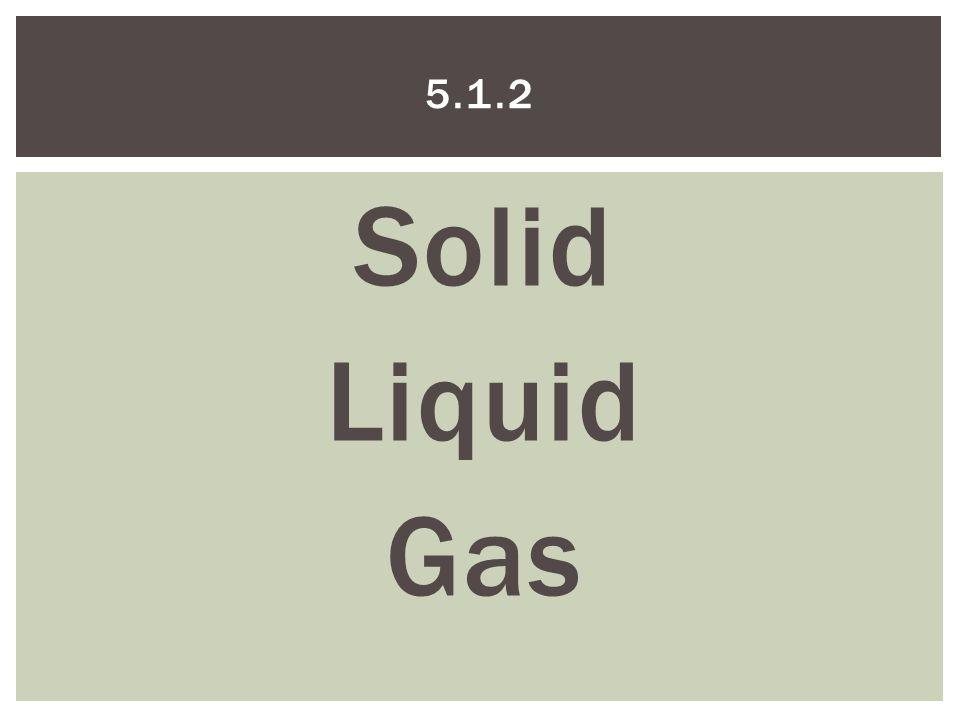 Solid Liquid Gas 5.1.2
