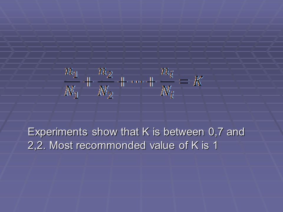 Experiments show that K is between 0,7 and 2,2. Most recommonded value of K is 1