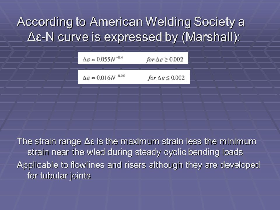 According to American Welding Society a Δε-N curve is expressed by (Marshall): The strain range Δε is the maximum strain less the minimum strain near