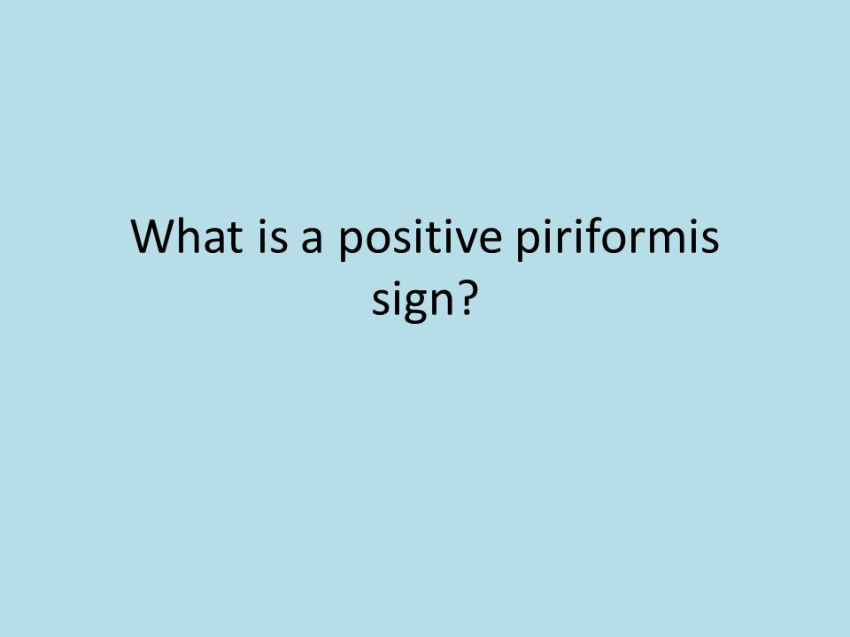 What is a positive piriformis sign?