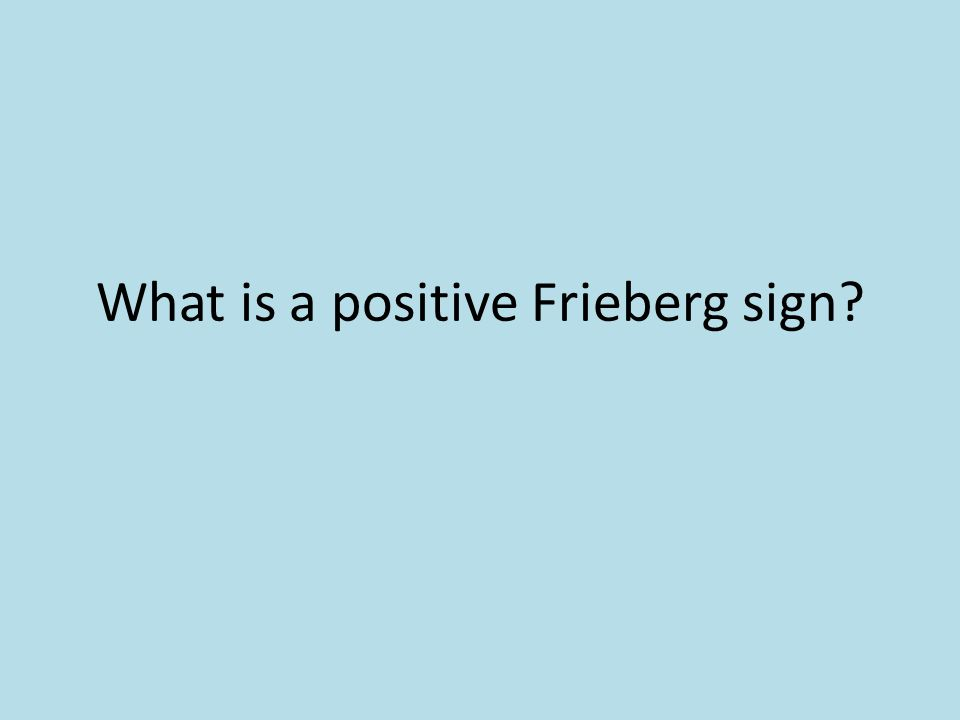 What is a positive Frieberg sign?