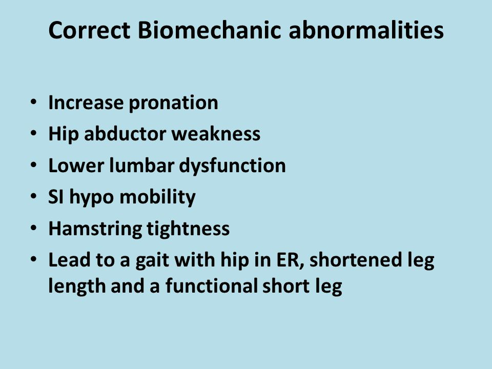 Correct Biomechanic abnormalities Increase pronation Hip abductor weakness Lower lumbar dysfunction SI hypo mobility Hamstring tightness Lead to a gai