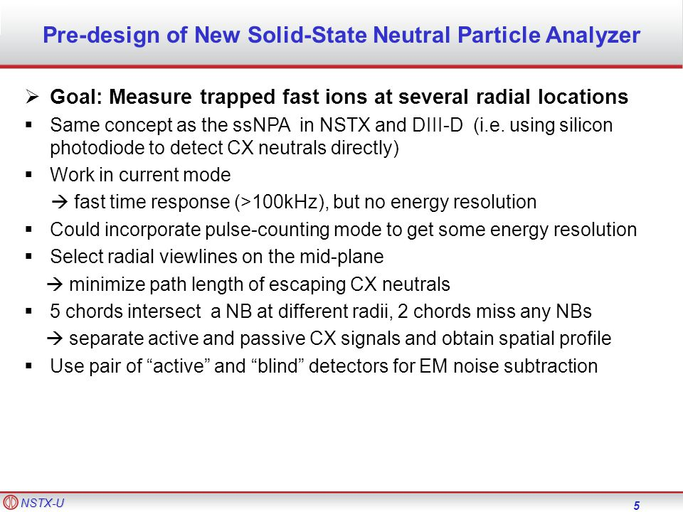 NSTX-U 5  Goal: Measure trapped fast ions at several radial locations  Same concept as the ssNPA in NSTX and DIII-D (i.e.