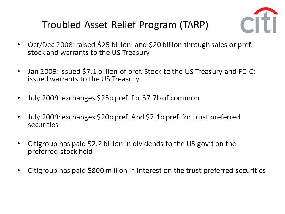 Troubled Asset Relief Program (TARP) Oct/Dec 2008: raised $25 billion, and $20 billion through sales or pref. stock and warrants to the US Treasury Ja