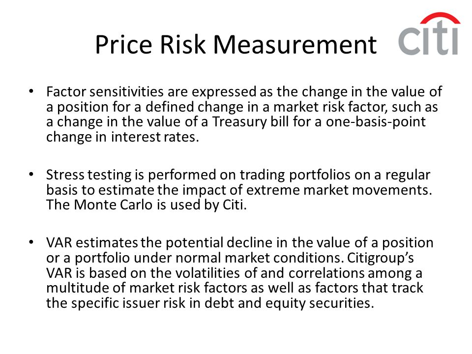 Price Risk Measurement Factor sensitivities are expressed as the change in the value of a position for a defined change in a market risk factor, such