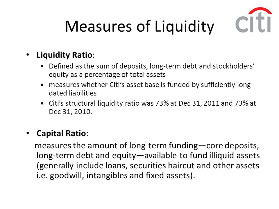 Measures of Liquidity Liquidity Ratio: Defined as the sum of deposits, long-term debt and stockholders' equity as a percentage of total assets measure