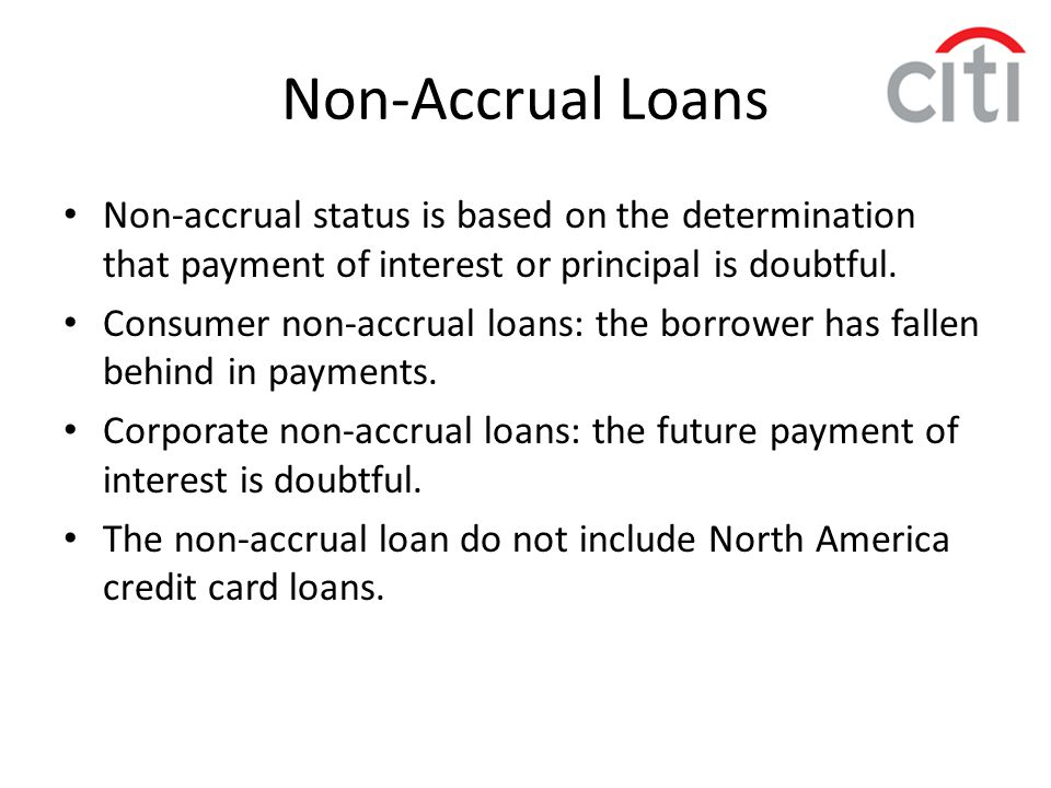 Non-Accrual Loans Non-accrual status is based on the determination that payment of interest or principal is doubtful. Consumer non-accrual loans: the