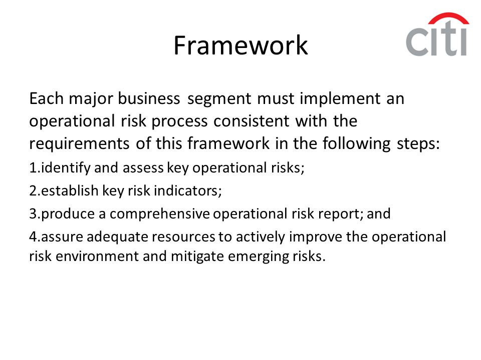 Framework Each major business segment must implement an operational risk process consistent with the requirements of this framework in the following s