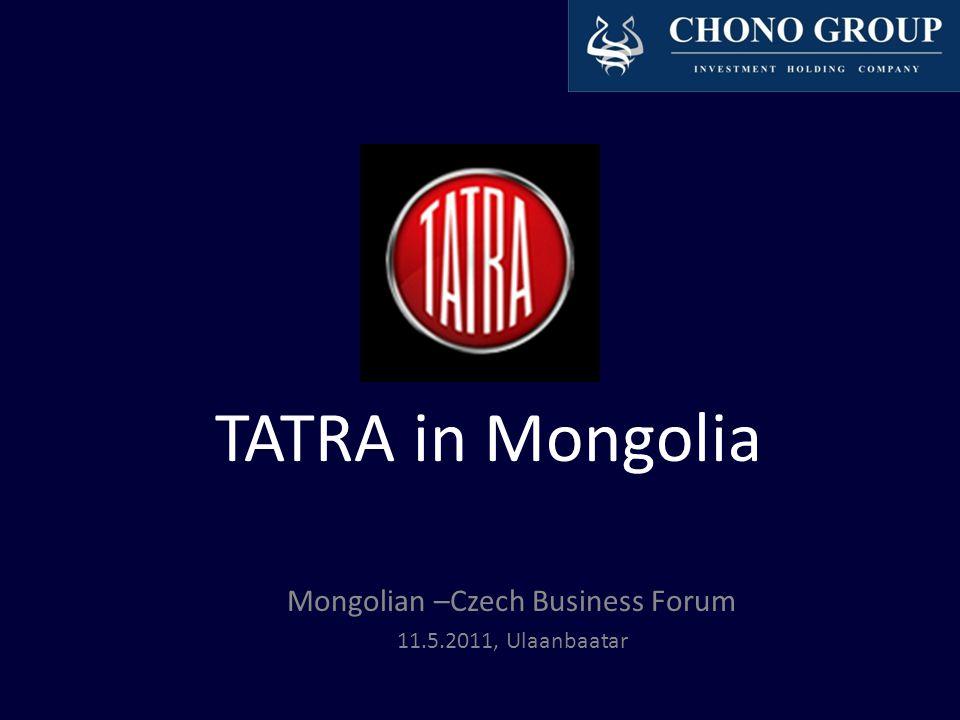 TATRA in Mongolia Mongolian –Czech Business Forum 11.5.2011, Ulaanbaatar