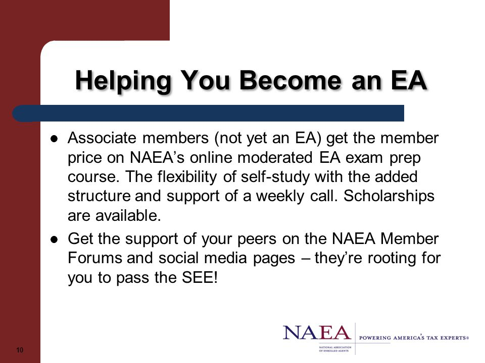 Helping You Become an EA 10 Associate members (not yet an EA) get the member price on NAEA's online moderated EA exam prep course.