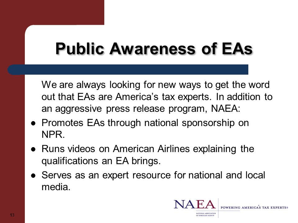 Public Awareness of EAs We are always looking for new ways to get the word out that EAs are America's tax experts.